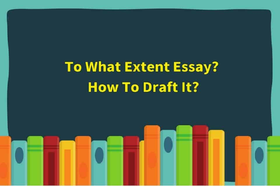 How to answer 'To what extent….'Essay Question